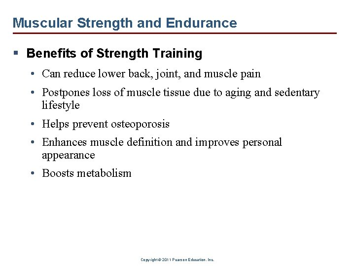 Muscular Strength and Endurance § Benefits of Strength Training • Can reduce lower back,