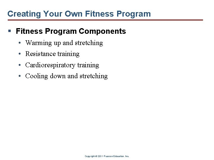 Creating Your Own Fitness Program § Fitness Program Components • Warming up and stretching