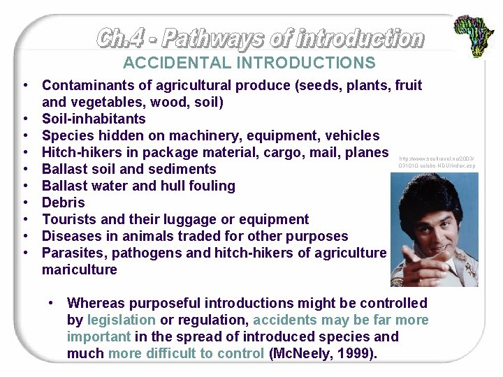 ACCIDENTAL INTRODUCTIONS • Contaminants of agricultural produce (seeds, plants, fruit and vegetables, wood, soil)