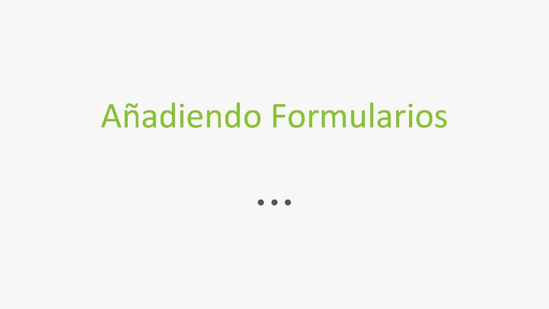 Añadiendo Formularios