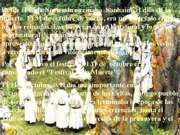 Desde el 1º de Noviembre reinaba Sanhaim, el dios de la muerte. El 31