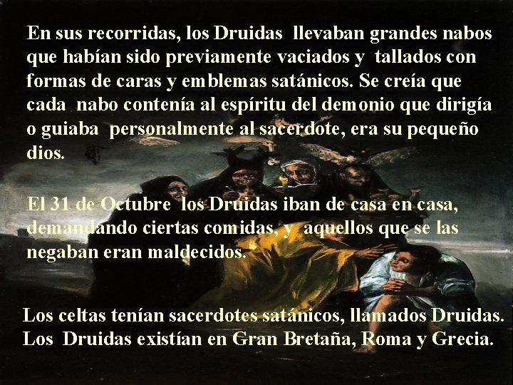 En sus recorridas, los Druidas llevaban grandes nabos que habían sido previamente vaciados y