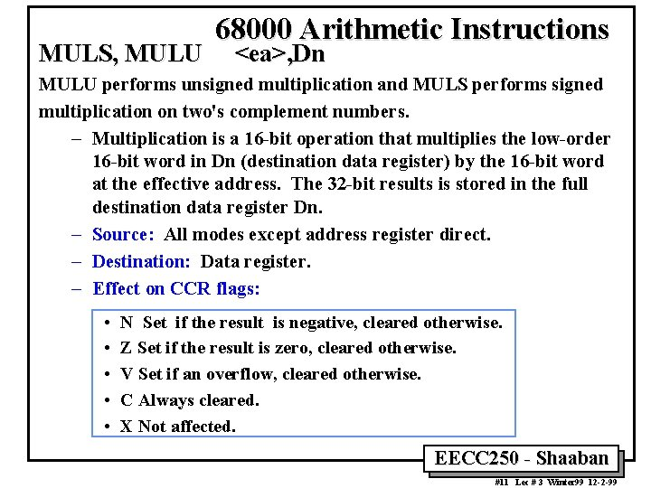 MULS, MULU 68000 Arithmetic Instructions <ea>, Dn MULU performs unsigned multiplication and MULS performs