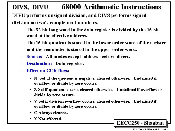DIVS, DIVU 68000 Arithmetic Instructions DIVU performs unsigned division, and DIVS performs signed division