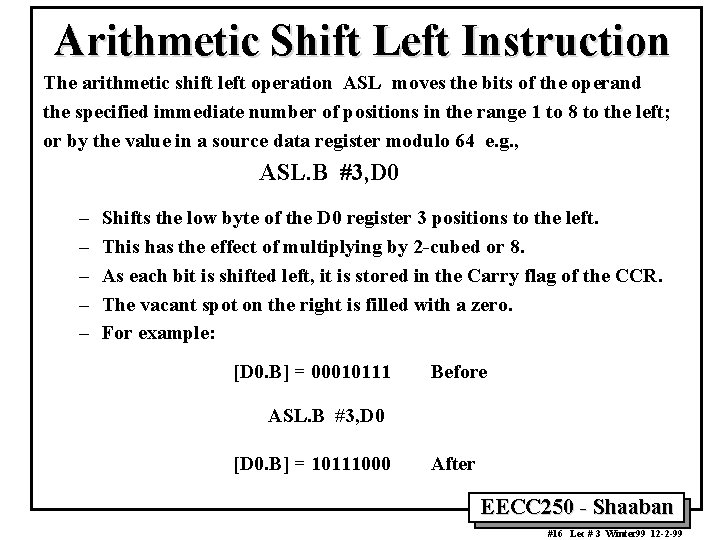 Arithmetic Shift Left Instruction The arithmetic shift left operation ASL moves the bits of