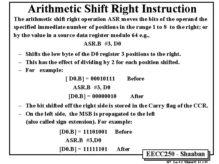 Arithmetic Shift Right Instruction The arithmetic shift right operation ASR moves the bits of