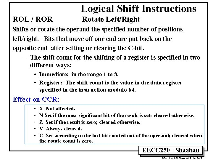 Logical Shift Instructions ROL / ROR Rotate Left/Right Shifts or rotate the operand the