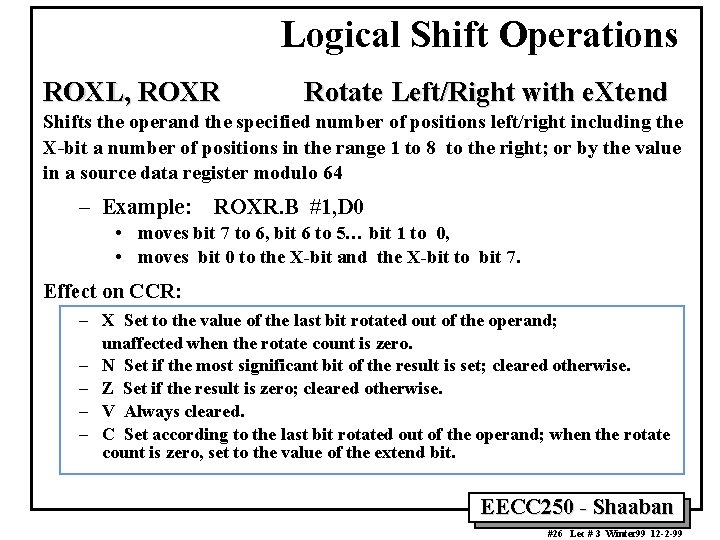 Logical Shift Operations ROXL, ROXR Rotate Left/Right with e. Xtend Shifts the operand the