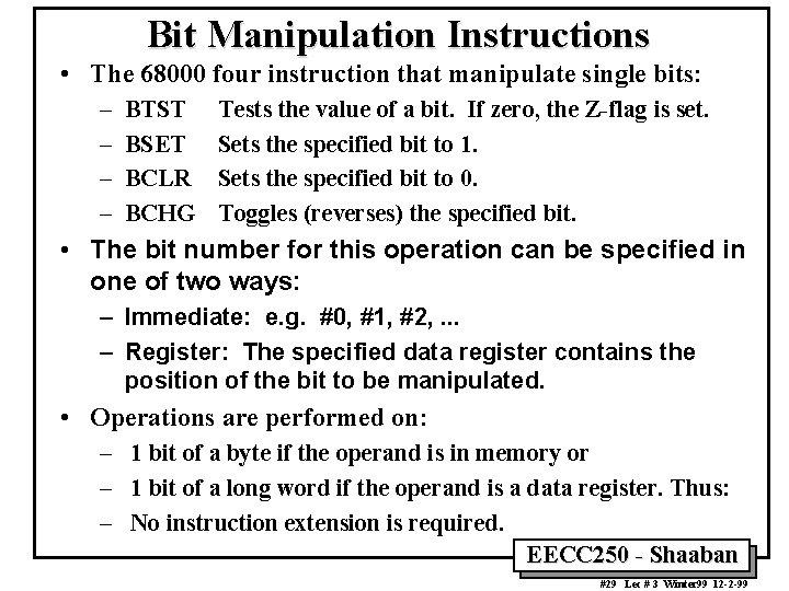 Bit Manipulation Instructions • The 68000 four instruction that manipulate single bits: – –