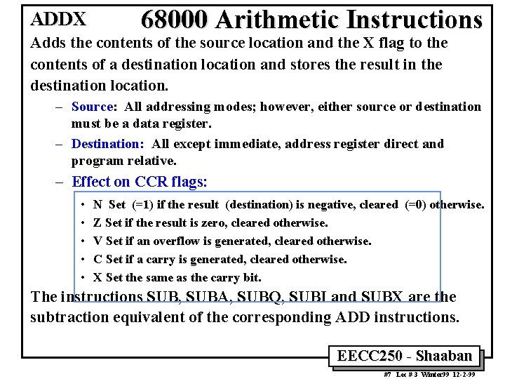 ADDX 68000 Arithmetic Instructions Adds the contents of the source location and the X