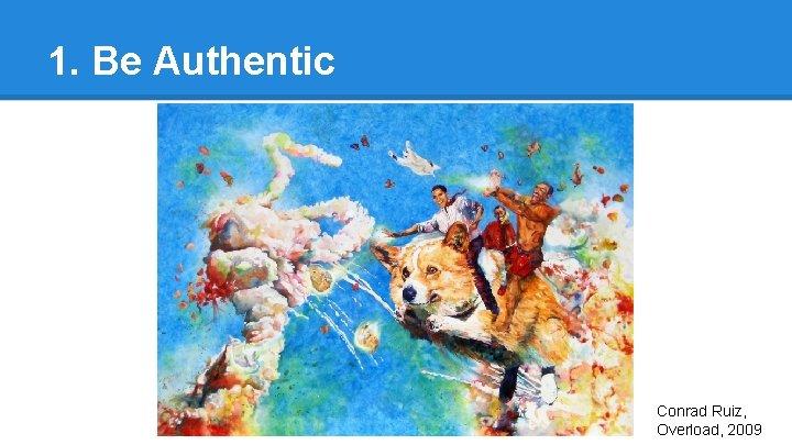 1. Be Authentic Conrad Ruiz, Overload, 2009