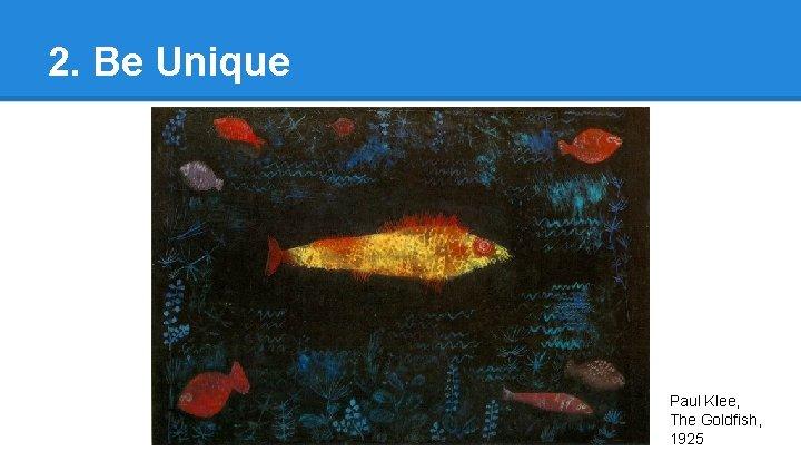 2. Be Unique Paul Klee, The Goldfish, 1925
