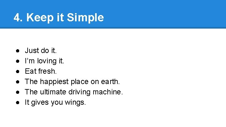 4. Keep it Simple ● ● ● Just do it. I'm loving it. Eat