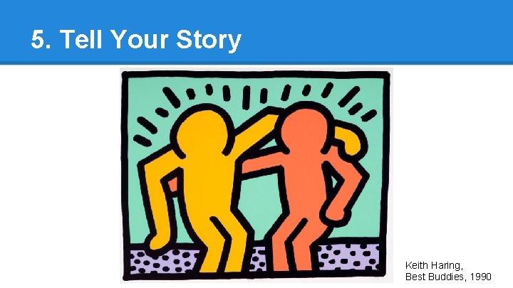 5. Tell Your Story Keith Haring, Best Buddies, 1990