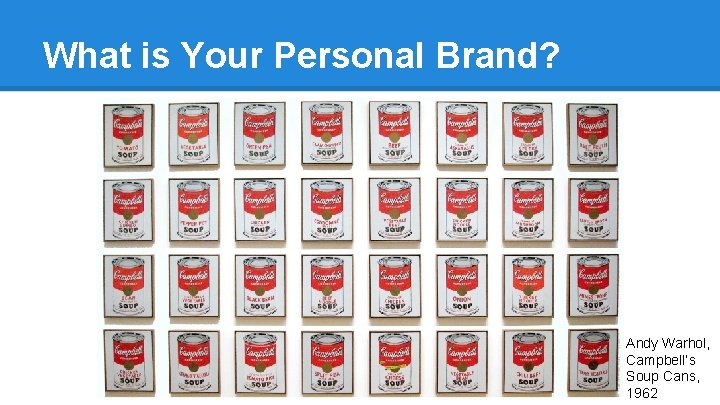 What is Your Personal Brand? Andy Warhol, Campbell's Soup Cans, 1962