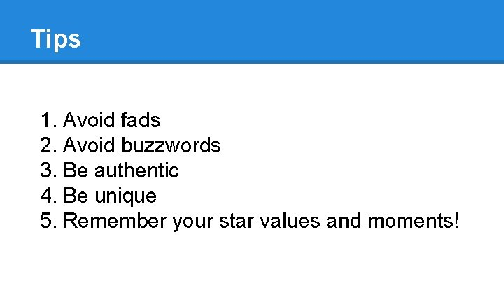 Tips 1. Avoid fads 2. Avoid buzzwords 3. Be authentic 4. Be unique 5.