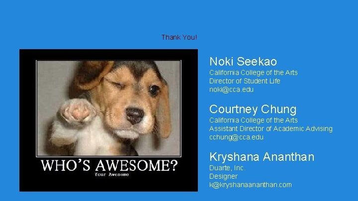 Thank You! Noki Seekao California College of the Arts Director of Student Life noki@cca.