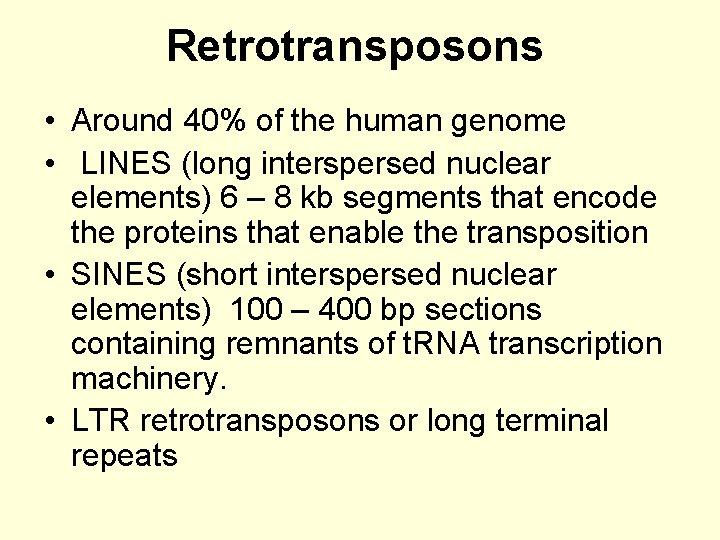 Retrotransposons • Around 40% of the human genome • LINES (long interspersed nuclear elements)