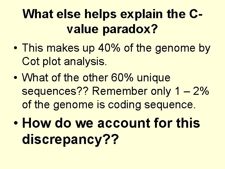 What else helps explain the Cvalue paradox? • This makes up 40% of the