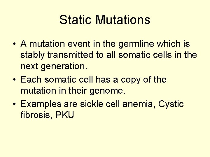 Static Mutations • A mutation event in the germline which is stably transmitted to