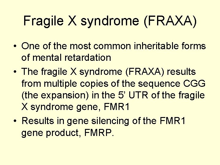 Fragile X syndrome (FRAXA) • One of the most common inheritable forms of mental