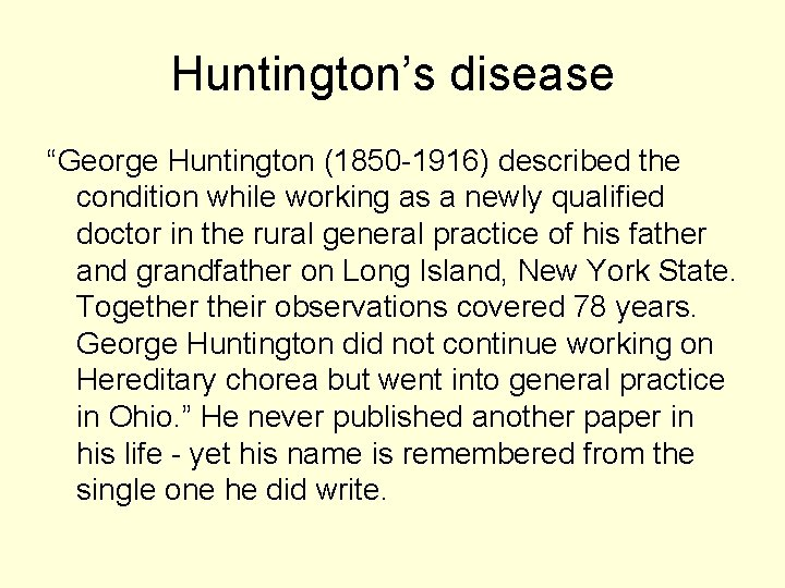 """Huntington's disease """"George Huntington (1850 -1916) described the condition while working as a newly"""