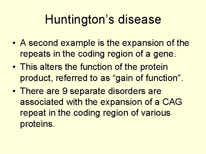 Huntington's disease • A second example is the expansion of the repeats in the