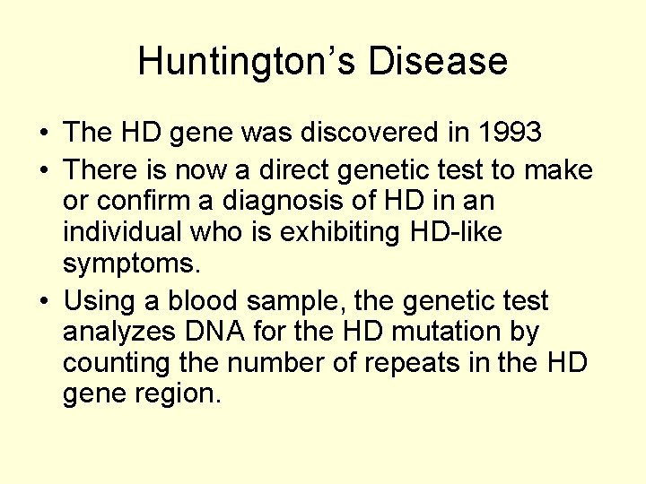 Huntington's Disease • The HD gene was discovered in 1993 • There is now