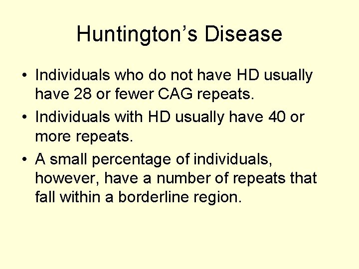 Huntington's Disease • Individuals who do not have HD usually have 28 or fewer