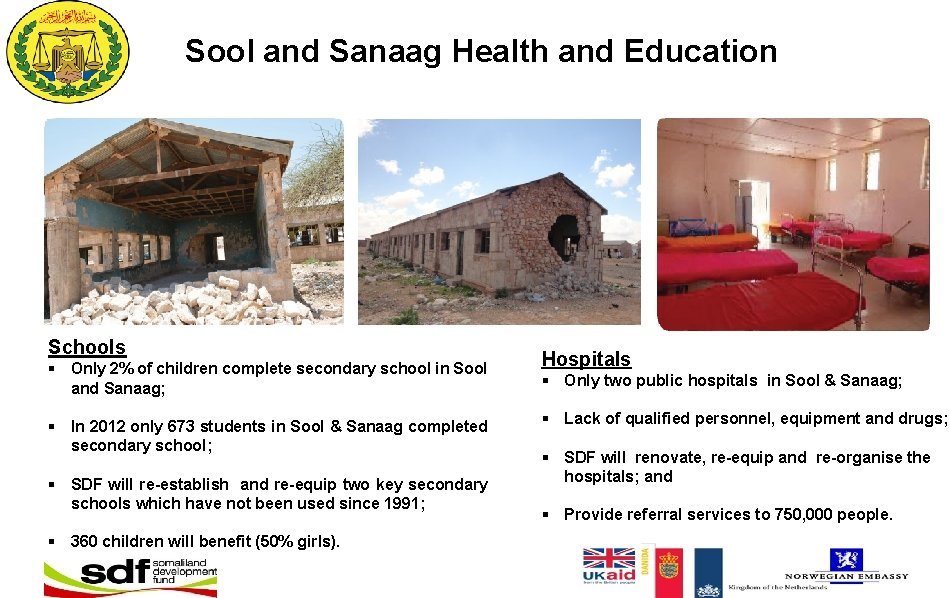 Sool and Sanaag Health and Education Schools § Only 2% of children complete secondary
