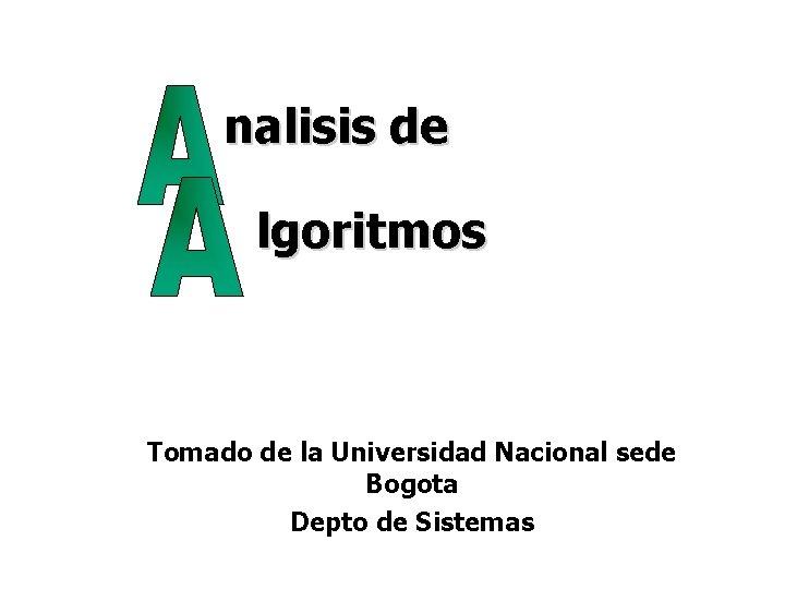 nalisis de lgoritmos Tomado de la Universidad Nacional sede Bogota Depto de Sistemas