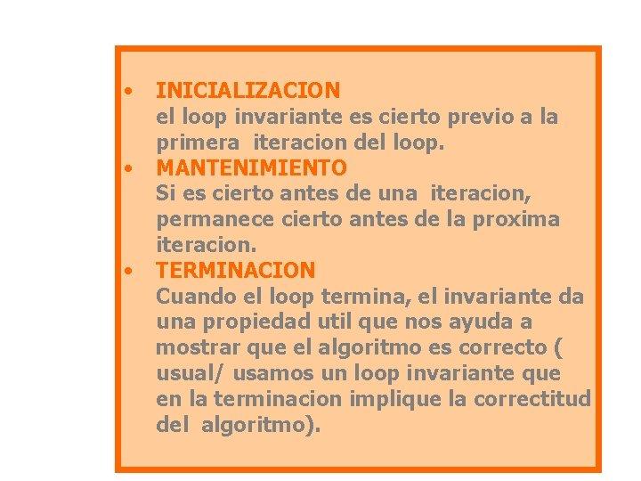 • • • INICIALIZACION el loop invariante es cierto previo a la primera