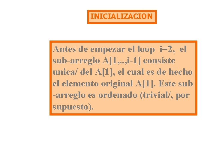 INICIALIZACION Antes de empezar el loop i=2, el sub-arreglo A[1, . . , i-1]