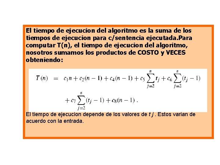 El tiempo de ejecucion del algoritmo es la suma de los tiempos de ejecucion