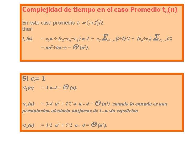 Complejidad de tiempo en el caso Promedio ta(n) En este caso promedio ti =