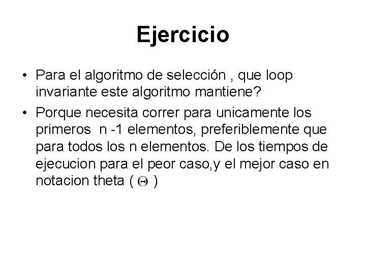 Ejercicio • Para el algoritmo de selección , que loop invariante este algoritmo mantiene?