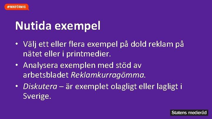 Nutida exempel • Välj ett eller flera exempel på dold reklam på nätet eller