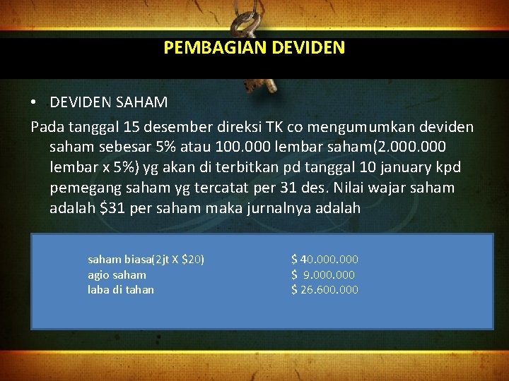 PEMBAGIAN DEVIDEN • DEVIDEN SAHAM Pada tanggal 15 desember direksi TK co mengumumkan deviden