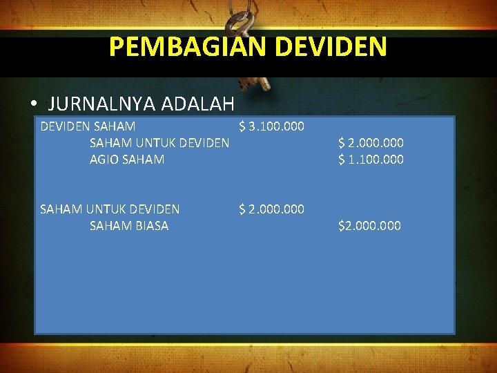 PEMBAGIAN DEVIDEN • JURNALNYA ADALAH DEVIDEN SAHAM $ 3. 100. 000 SAHAM UNTUK DEVIDEN