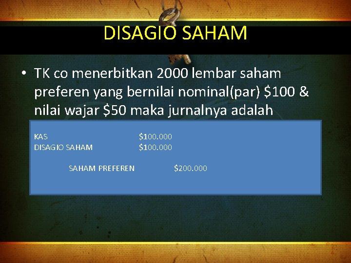 DISAGIO SAHAM • TK co menerbitkan 2000 lembar saham preferen yang bernilai nominal(par) $100