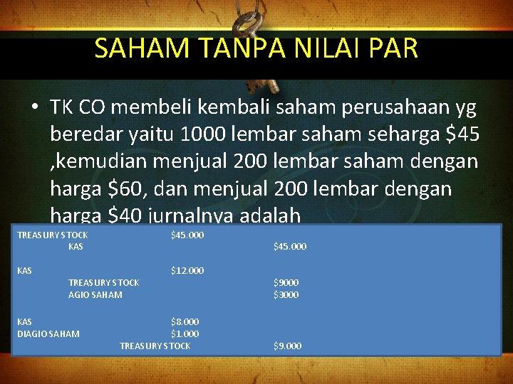 SAHAM TANPA NILAI PAR • TK CO membeli kembali saham perusahaan yg beredar yaitu