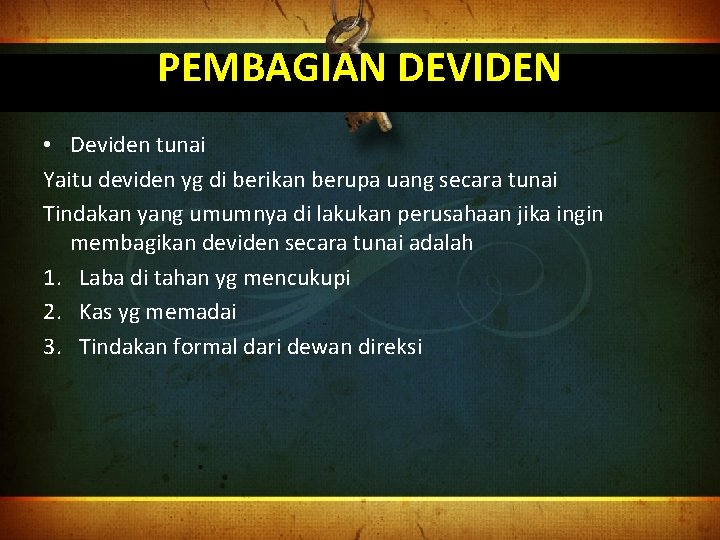 PEMBAGIAN DEVIDEN • Deviden tunai Yaitu deviden yg di berikan berupa uang secara tunai
