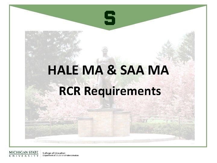 HALE MA & SAA MA RCR Requirements