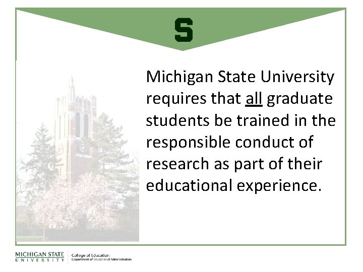 Michigan State University requires that all graduate students be trained in the responsible conduct