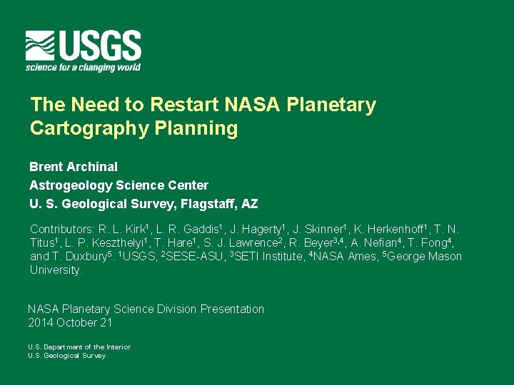 The Need to Restart NASA Planetary Cartography Planning Brent Archinal Astrogeology Science Center U.