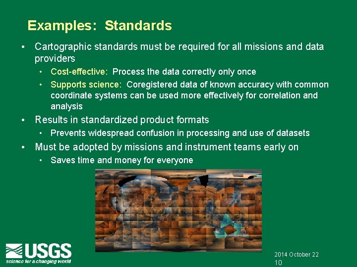 Examples: Standards • Cartographic standards must be required for all missions and data providers