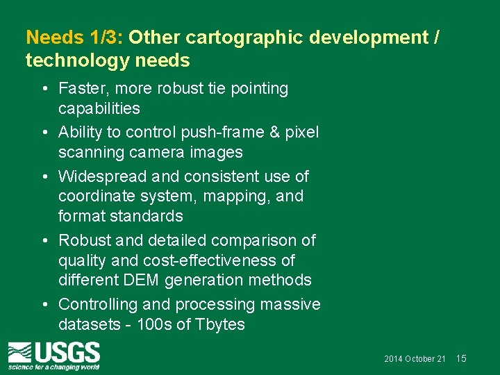 Needs 1/3: Other cartographic development / technology needs • Faster, more robust tie pointing