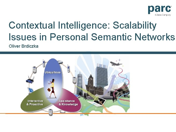 Contextual Intelligence: Scalability Issues in Personal Semantic Networks Oliver Brdiczka