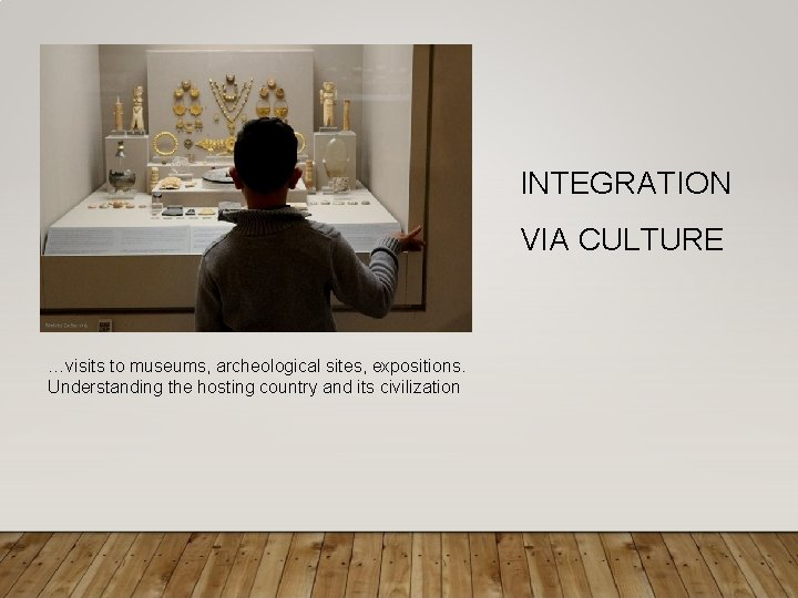 INTEGRATION VIA CULTURE …visits to museums, archeological sites, expositions. Understanding the hosting country and