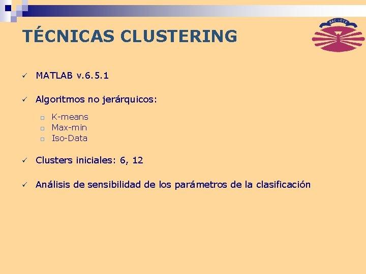 TÉCNICAS CLUSTERING ü MATLAB v. 6. 5. 1 ü Algoritmos no jerárquicos: ¨ ¨